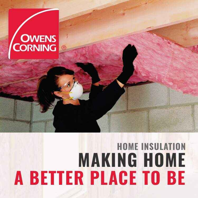 Owens Corning - Home Insulation - Making Home A Better Place To Be - with image of woman installing ceiling insulation